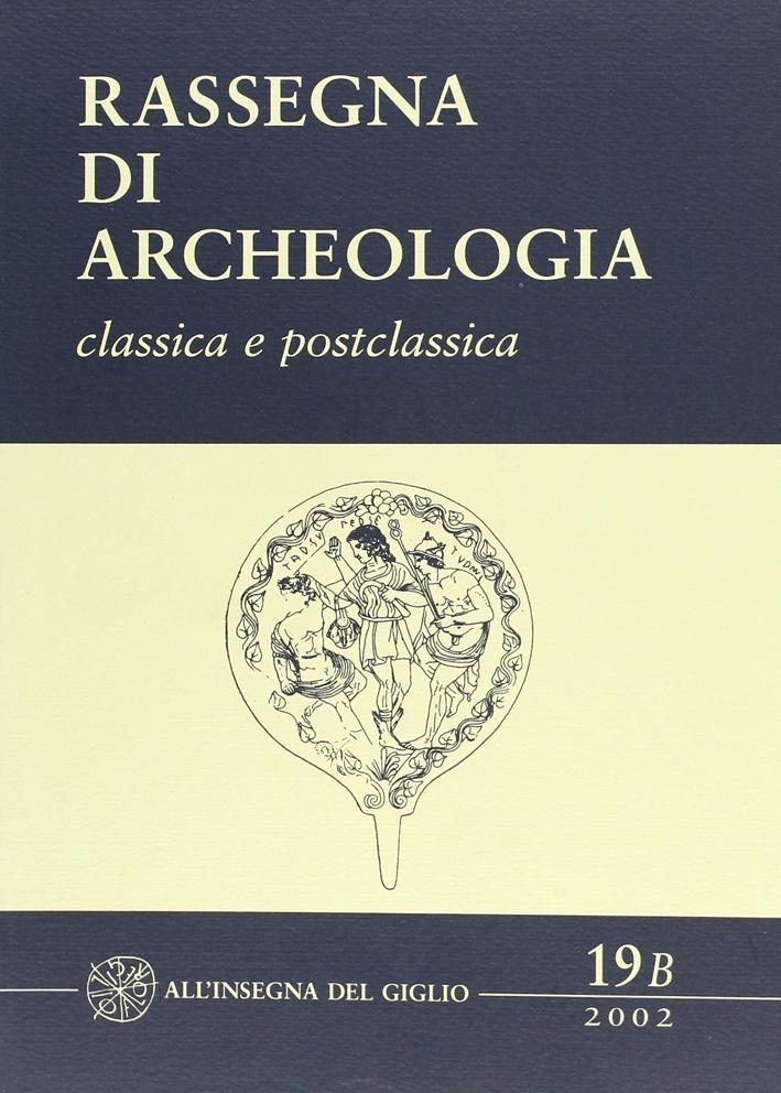 Rassegna di archeologia. Classica e postclassica. 19/B.