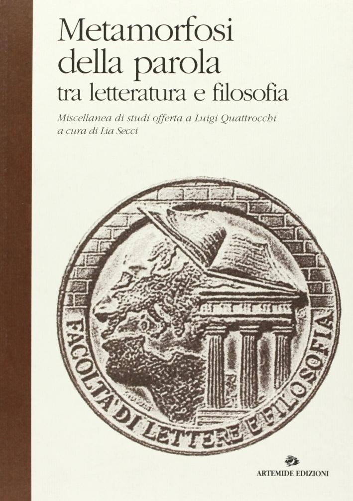 Metamorfosi della parola tra letteratura e filosofia. Miscellanea di studi offerta a Luigi Quattrocchi.