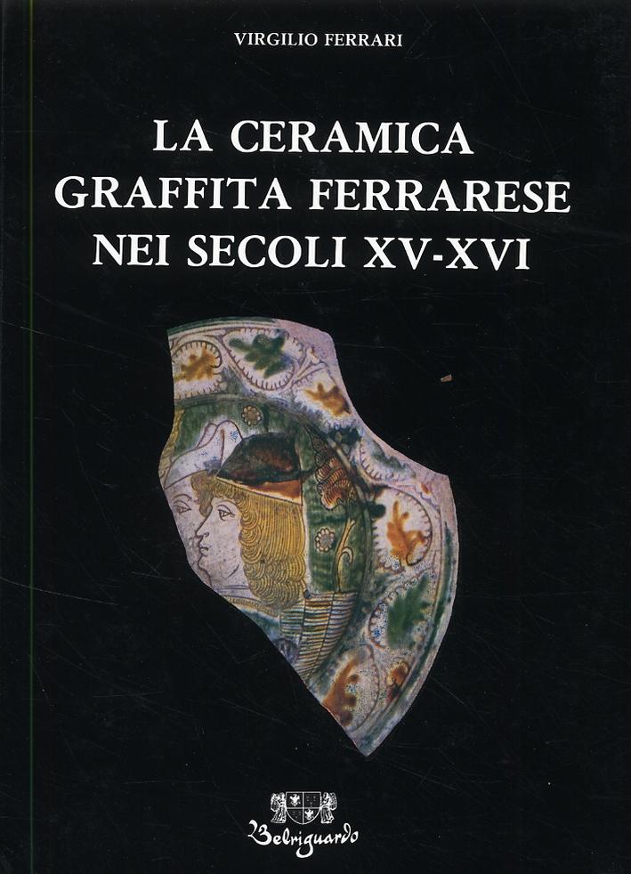 La Ceramica Graffita Ferrarese nei Secoli XV - XVI.