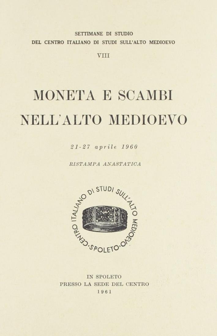 Moneta e scambi nell'Alto Medioevo. Atti (dal 21 al 27 aprile 1960) (rist. anast.).