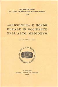 Agricoltura e mondo rurale in Occidente nell'alto Medioevo. Atti (dal 22 al 28 aprile 1965)