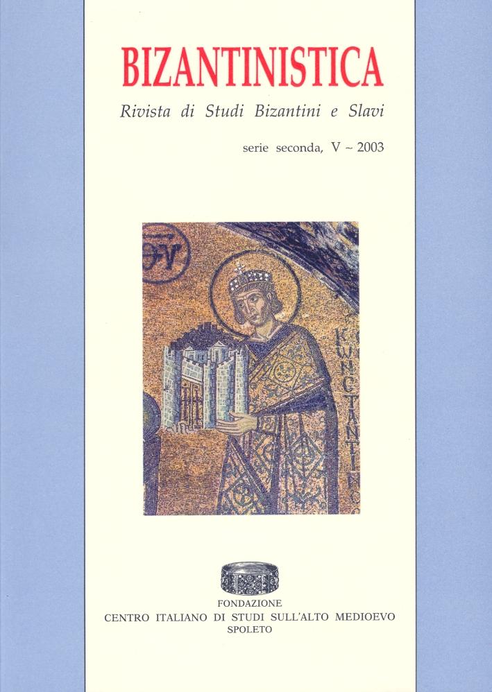 Bizantinistica. Rivista di Studi Bizantini e Slavi. Vol. V (2003).