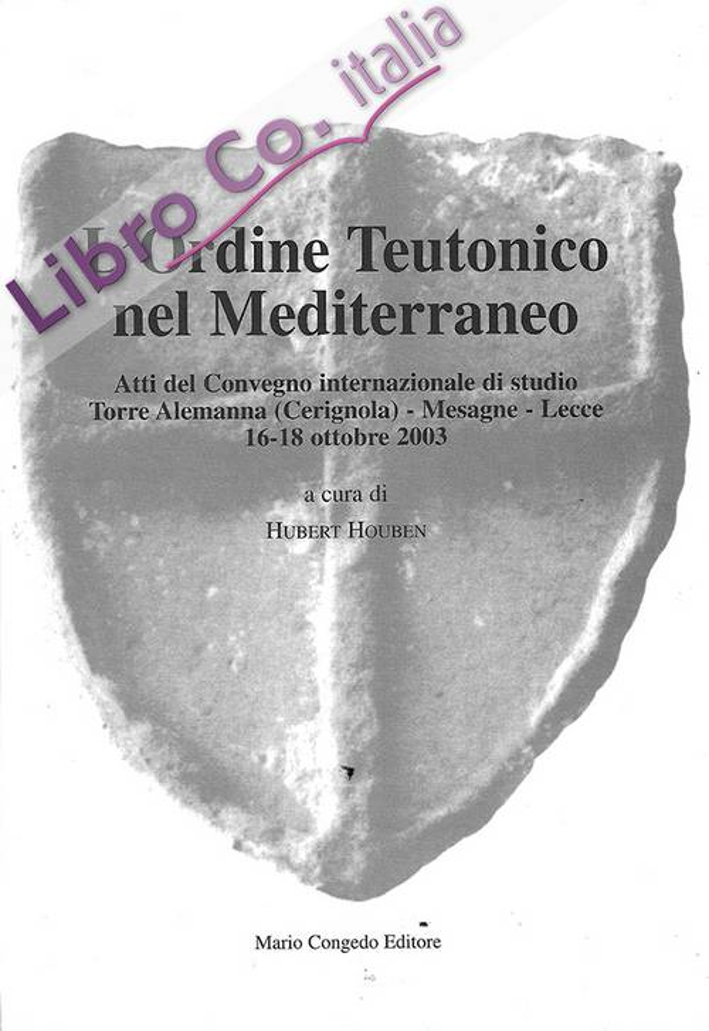 L'ordine teutonico nel Mediterraneo. Atti del Convegno internazionale di studio