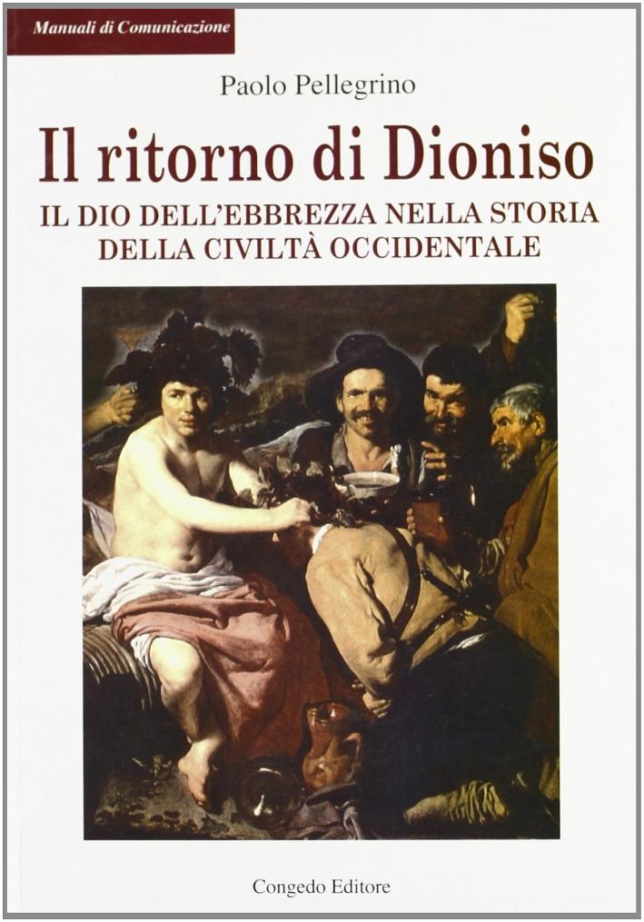 Il ritorno di Dioniso. Il dio dell'ebrezza nella storia della civiltà occidentale