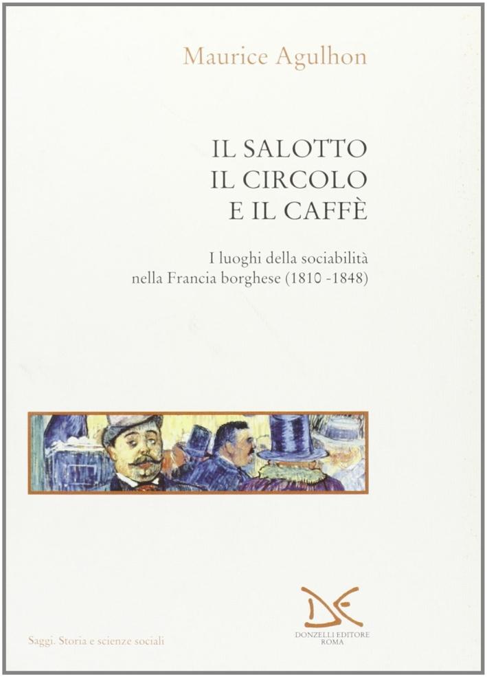 Il salotto, il circolo e il caffè. I luoghi della sociabilità nella Francia borghese (1810-1848)