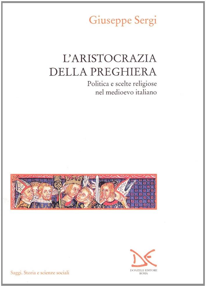 L'aristocrazia della preghiera. Politica e scelte religiose nel Medioevo italiano