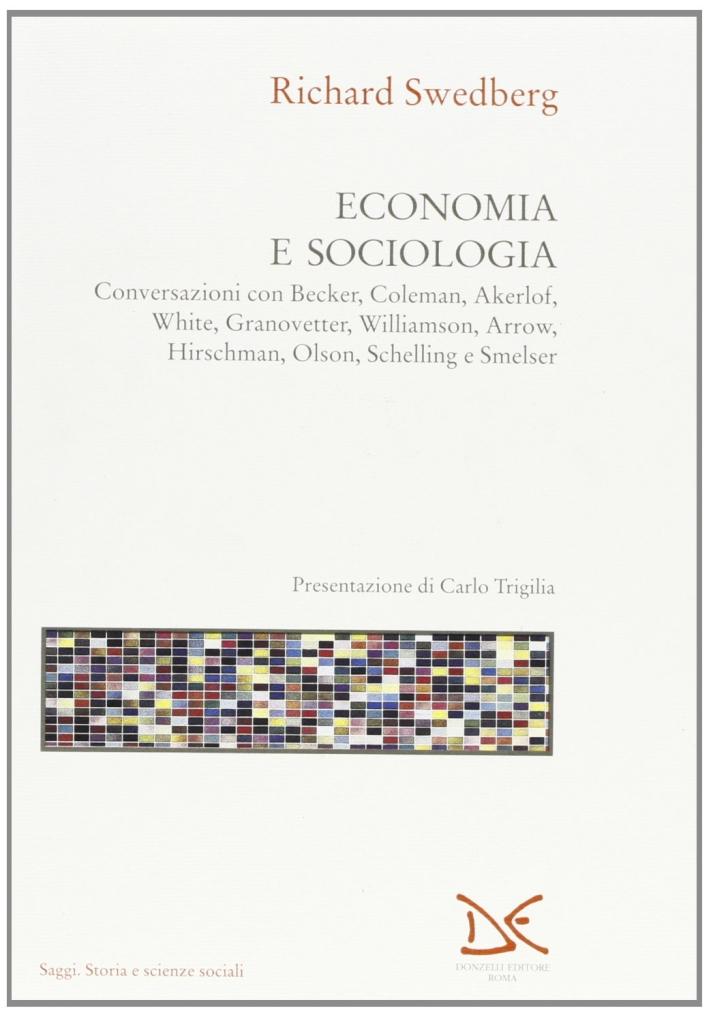Economia e sociologia. Conversazioni con Becker, Coleman, Akerlof, White, Granovetter, Williamson, Arrow, Hirschman, Olson, Schelling e Smelser