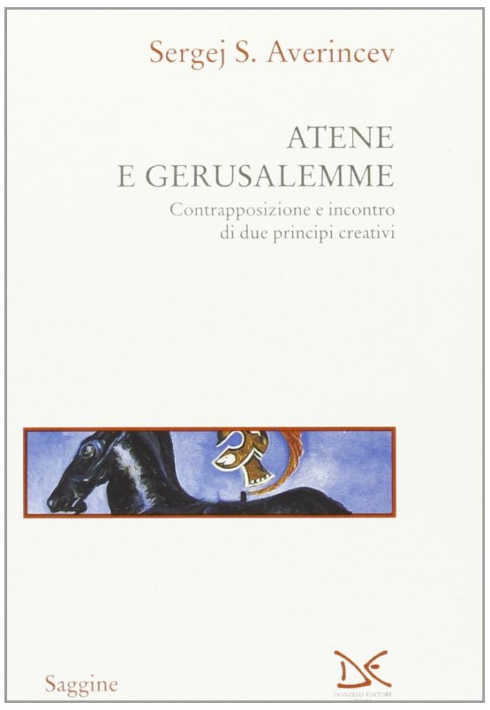 Atene e Gerusalemme. Contrapposizione e incontro di due principi creativi