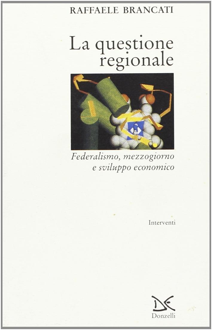 La questione regionale. Federalismo, Mezzogiorno e sviluppo economico.