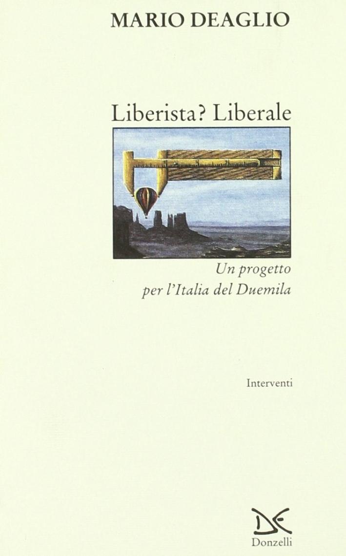 Liberista? Liberale. Un progetto per l'Italia del Duemila
