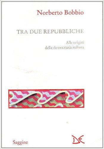 Tra due Repubbliche. Origine e svolgimenti della democrazia italiana