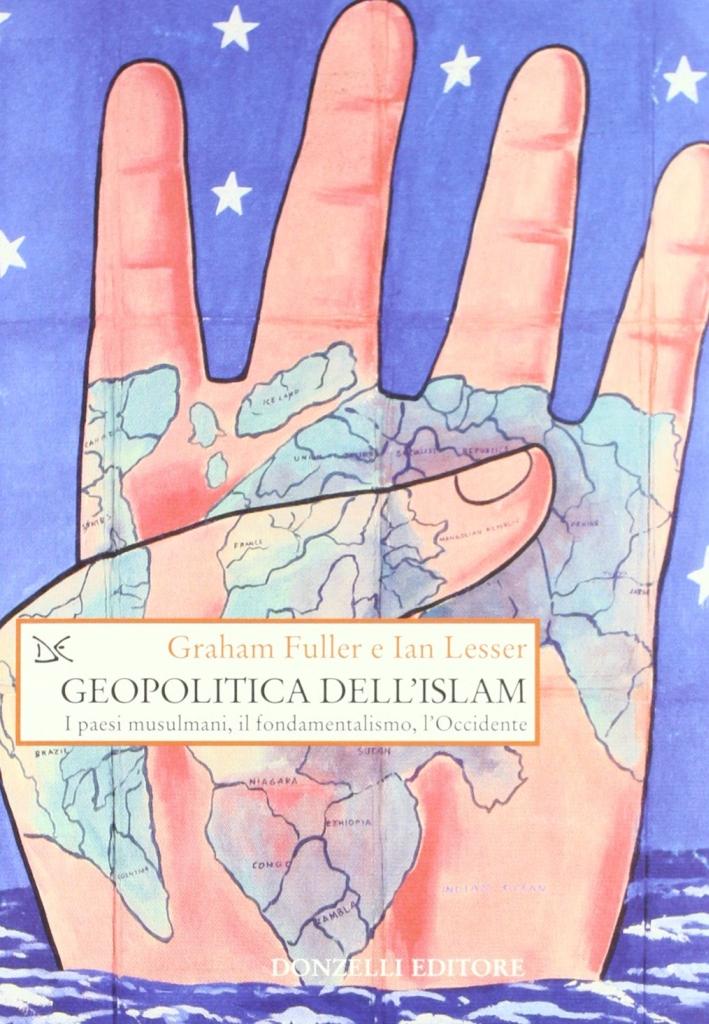 Geopolitica dell'Islam. I paesi musulmani, il fondamentalismo, l'Occidente.
