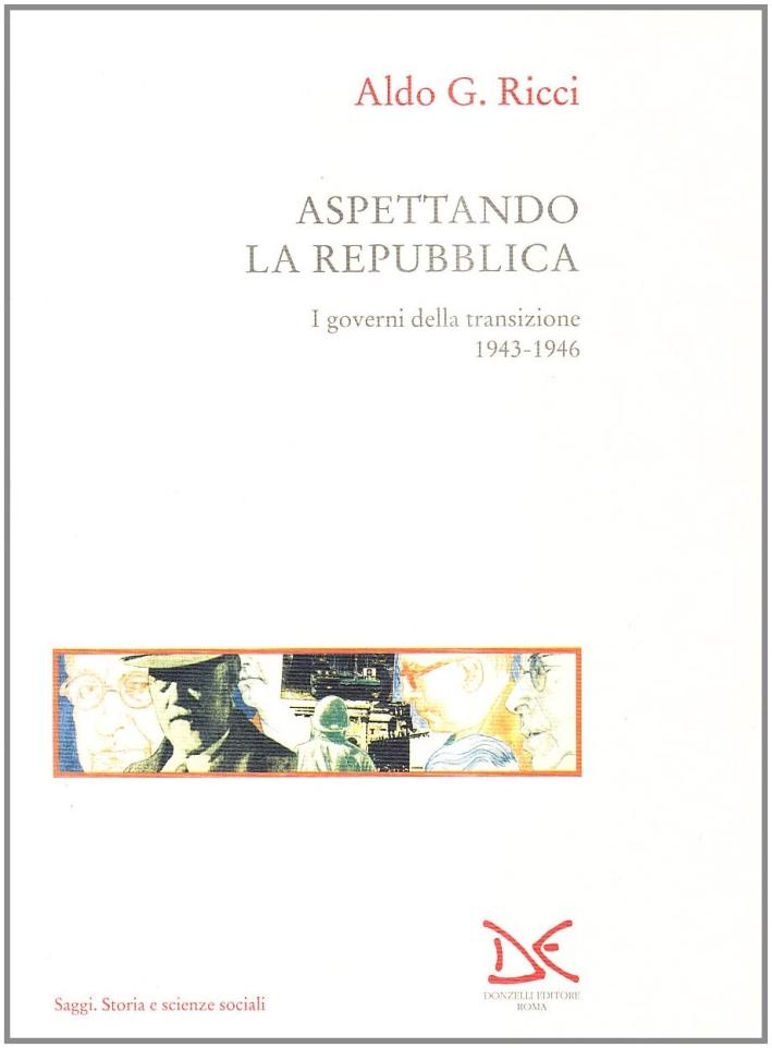 Aspettando la Repubblica. I governi della transizione (1943-46).