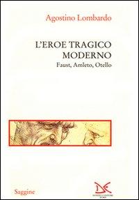 L'eroe tragico moderno. Faust, Amleto, Otello.