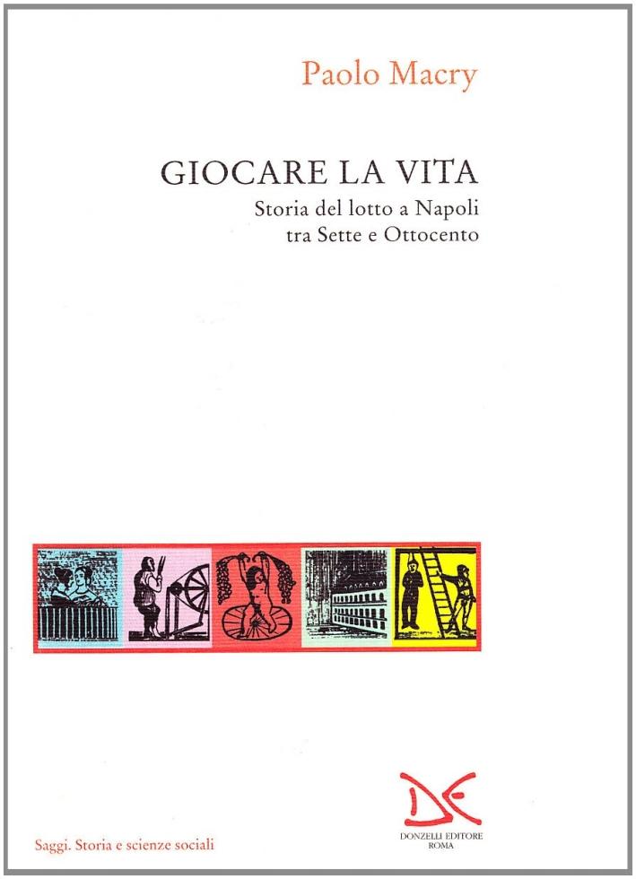 Giocare la vita. Storia del lotto a Napoli tra Sette e Ottocento