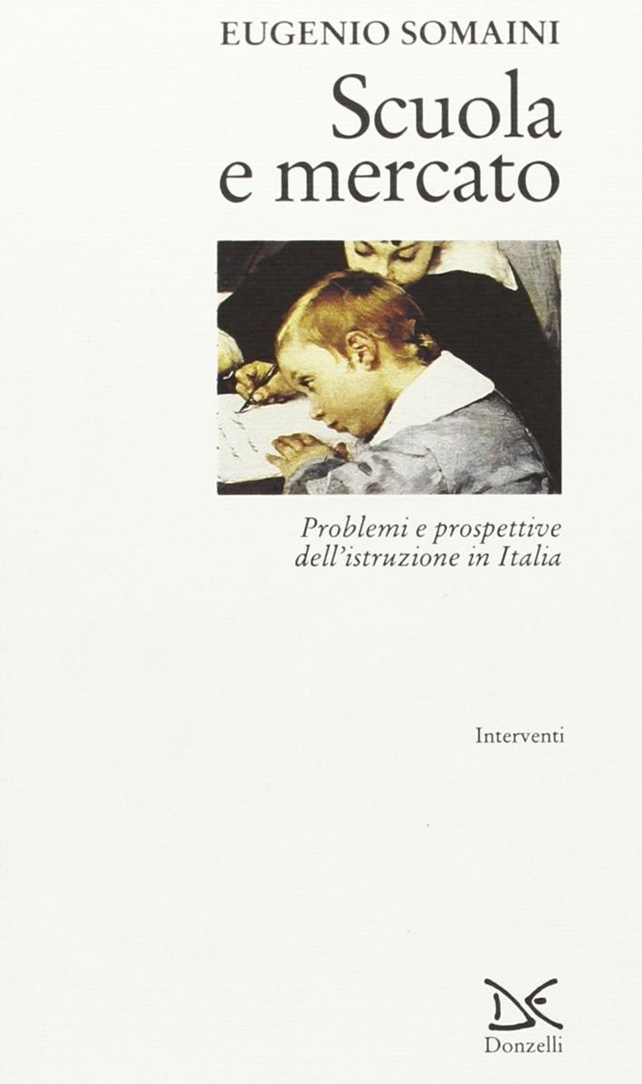 Scuola e mercato. Problemi e prospettive dell'istruzione in Italia.