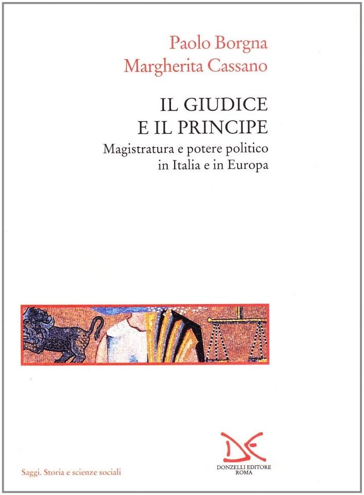 Il giudice e il principe. Magistratura e potere politico in Italia e in Europa.