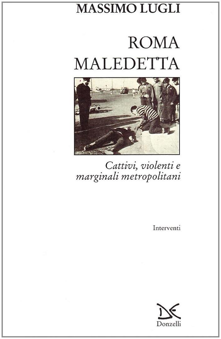 Roma maledetta. Cattivi, violenti e marginali metropolitani.