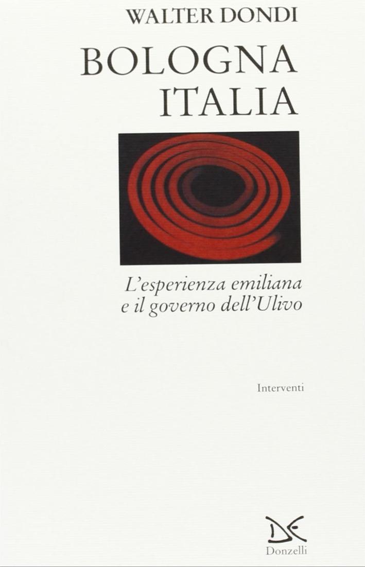 Bologna Italia. L'esperienza emiliana e il governo dell'Ulivo.