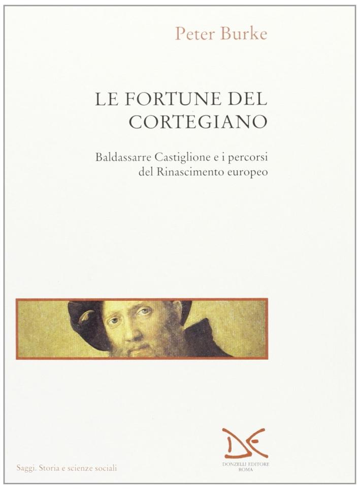 Le fortune del Cortegiano. Baldassarre Castiglione e i percorsi del Rinascimento europeo