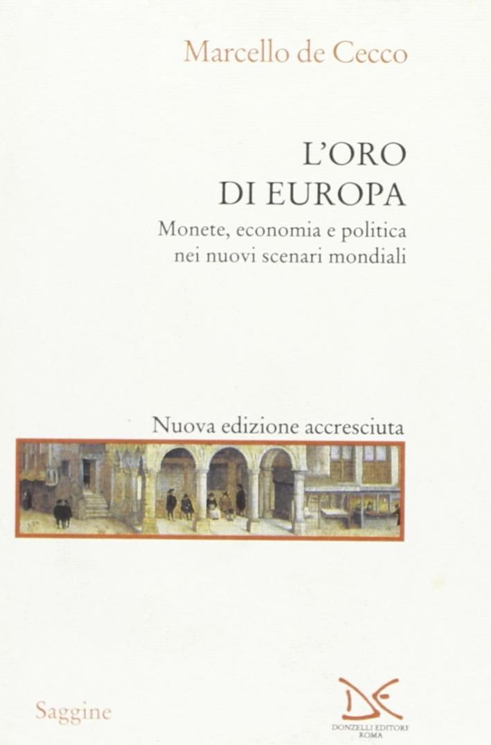 L'oro di Europa. Monete, economia e politica nei nuovi scenari mondiali.