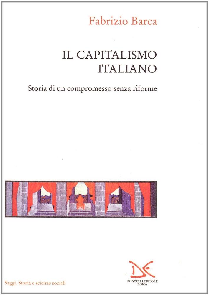 Il capitalismo italiano. Storia di un compromesso senza riforme.