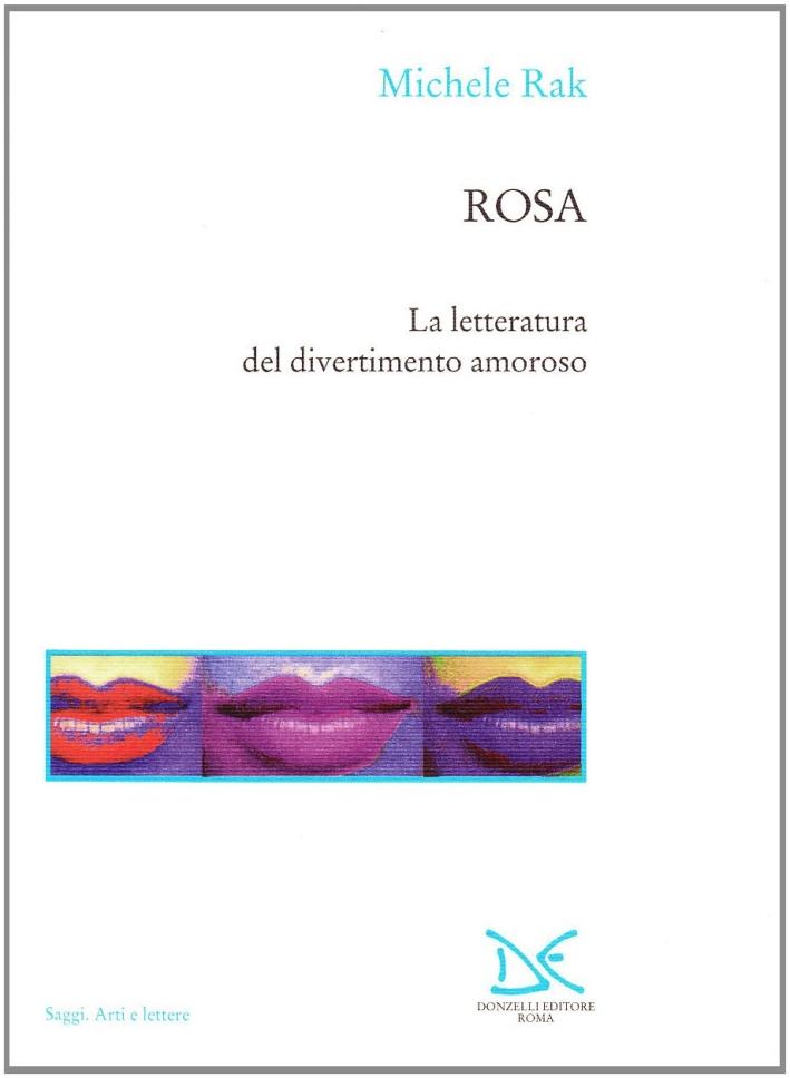 Rosa. La letteratura del divertimento amoroso.