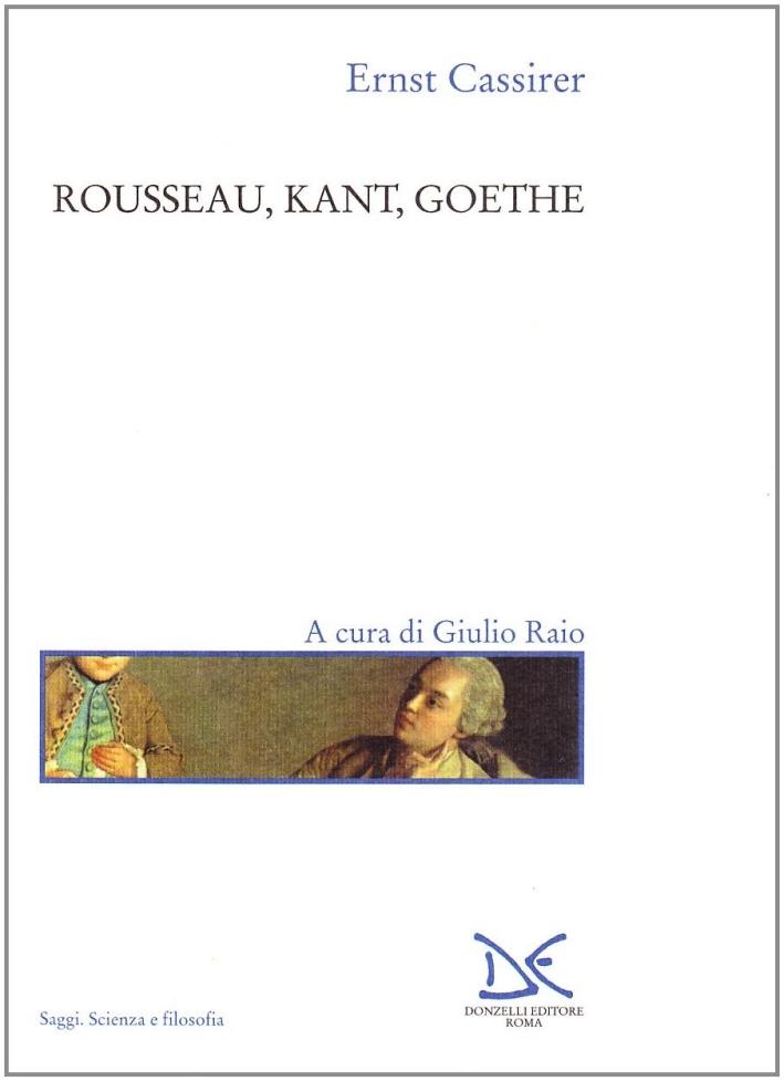 Rousseau, Kant, Goethe.
