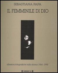 Il Femminile di Dio. Riflessioni Fotografiche sulla Donna (1960-1993)
