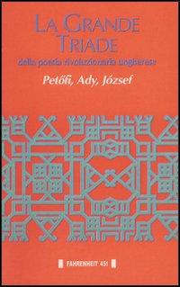 La grande triade della poesia rivoluzionaria ungherese.
