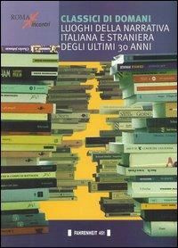 Classici di domani. Luoghi della narrativa italiana e straniera degli ultimi 30 anni