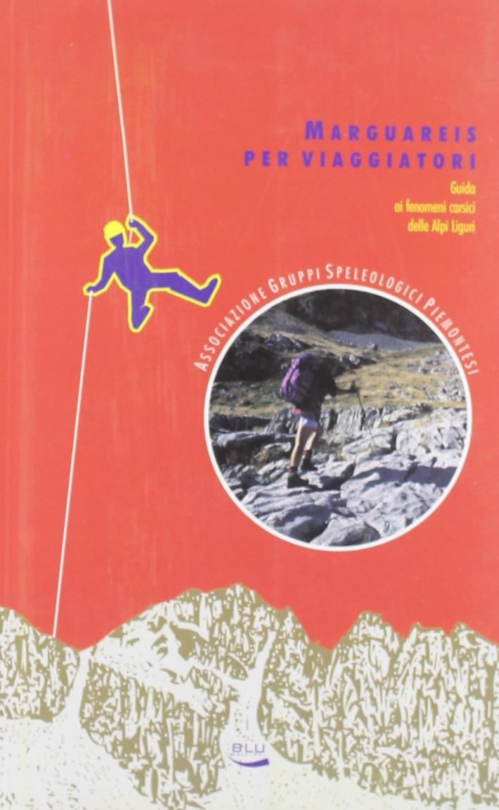 Marguareis per viaggiatori. Guida ai fenomeni carsici delle Alpi Liguri