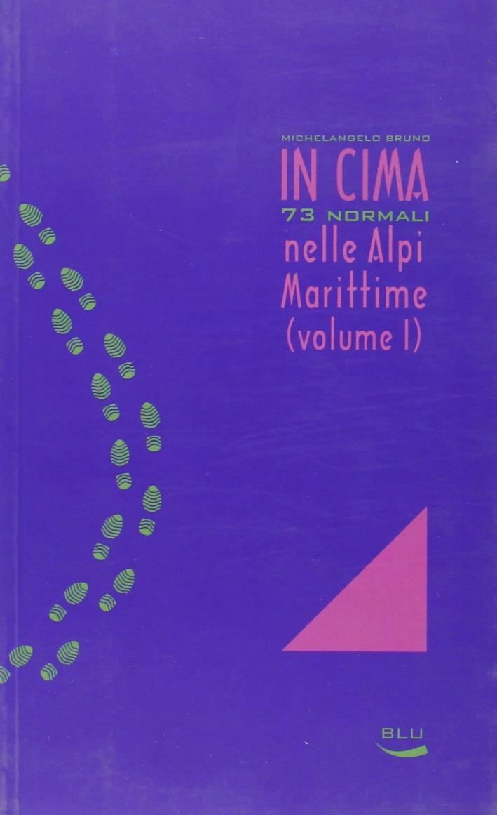 In cima. 73 normali nelle Alpi Marittime. Vol. 1.