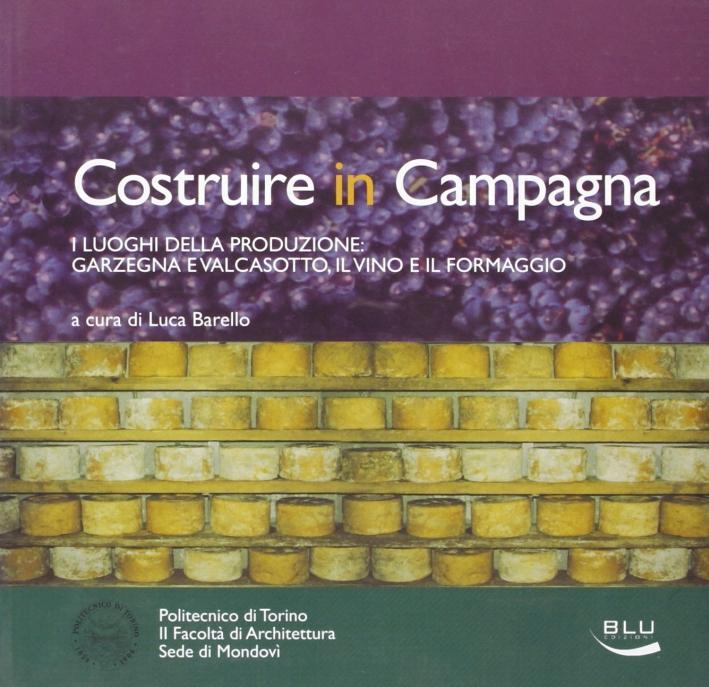 Costruire in campagna. I luoghi della produzione: Garzegna e Valcasotto, il vino e il formaggio