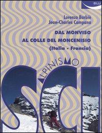 Scialpinismo. Dal Monviso al Colle del Moncenisio (Italia-Francia).