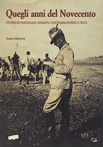 Quegli anni del Novecento. Storie di partigiani, soldati, contrabbandieri e frati
