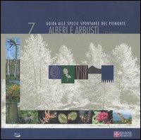Alberi e arbusti. Guida alle specie spontanee del Piemonte. Vol. 7