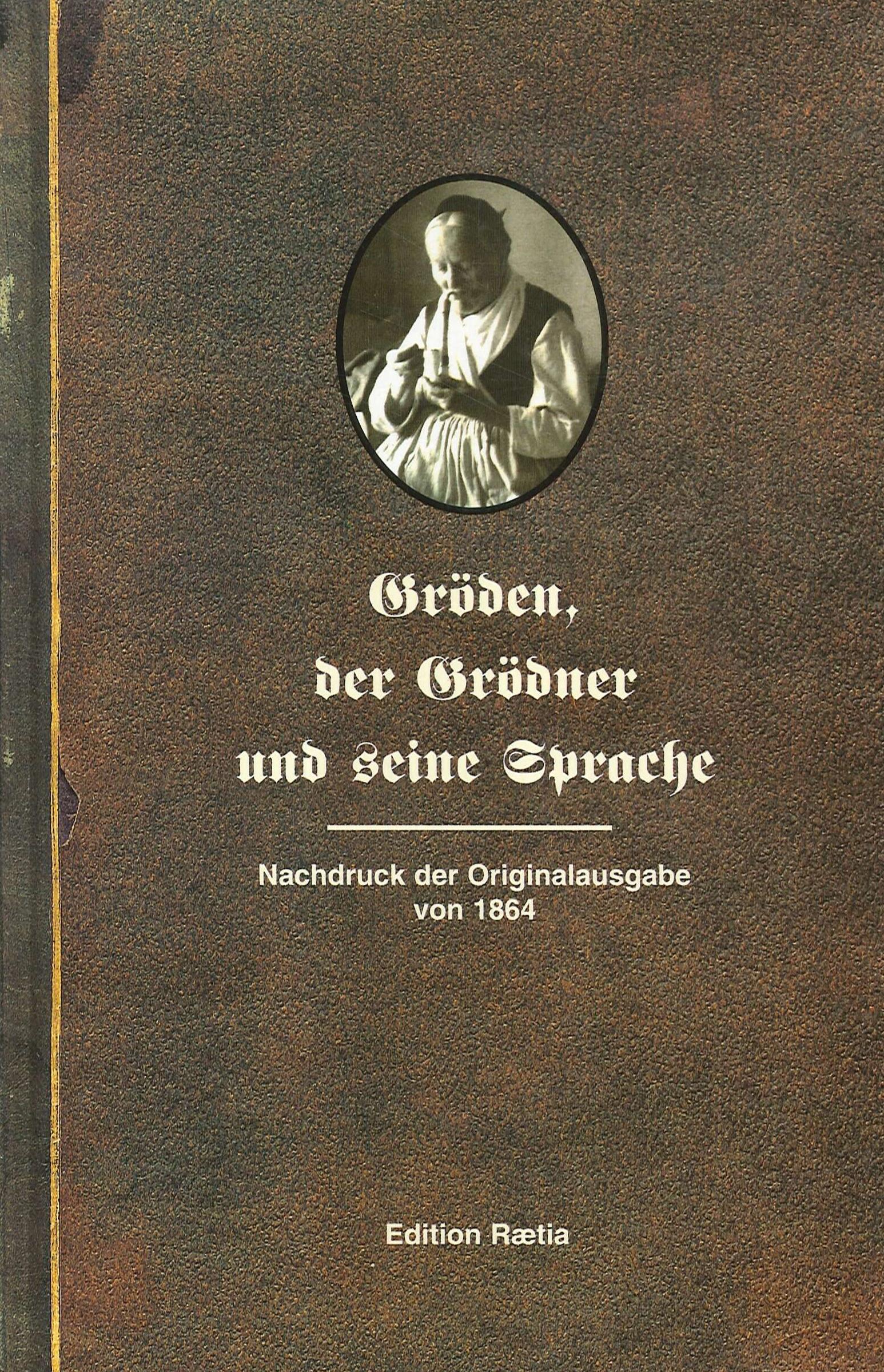 Gröden, der Grödner und seine Sprache. Nachdruck der Originalausgabe von 1864.