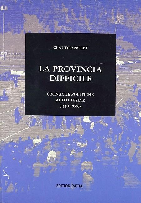 La provincia difficile. Cronache politiche altoatesine 1991-2000