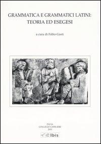 Grammatica e grammatici latini: teoria ed esegesi