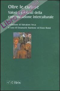 Oltre le culture. Valori e contesti della comunicazione interculturale.