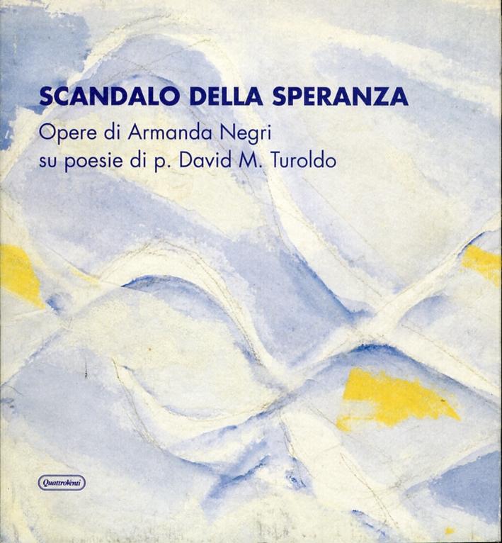 Scandalo della speranza. Opere di Armanda Negri su poesie di p. David M. Turoldo.