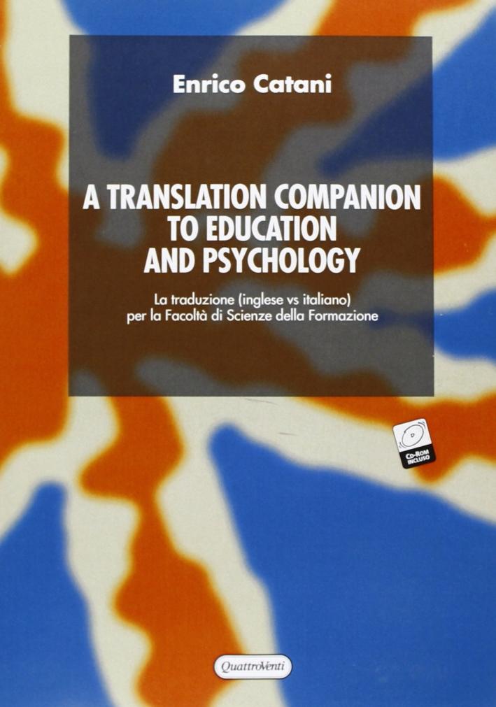 A Translation companion to education and psychology. La traduzione (inglese vs italiano) per la Facoltà di scienze della formazione. Con CD-ROM