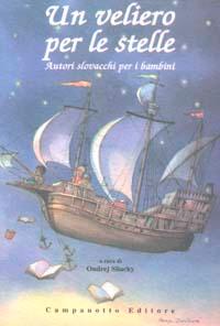 Un veliero per le stelle. Autori slovacchi per i bambini.