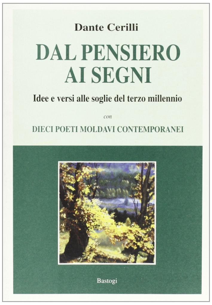 Dal pensiero ai segni. Idee e versi alle soglie del terzo millennio con 10 poeti moldavi contemporanei.