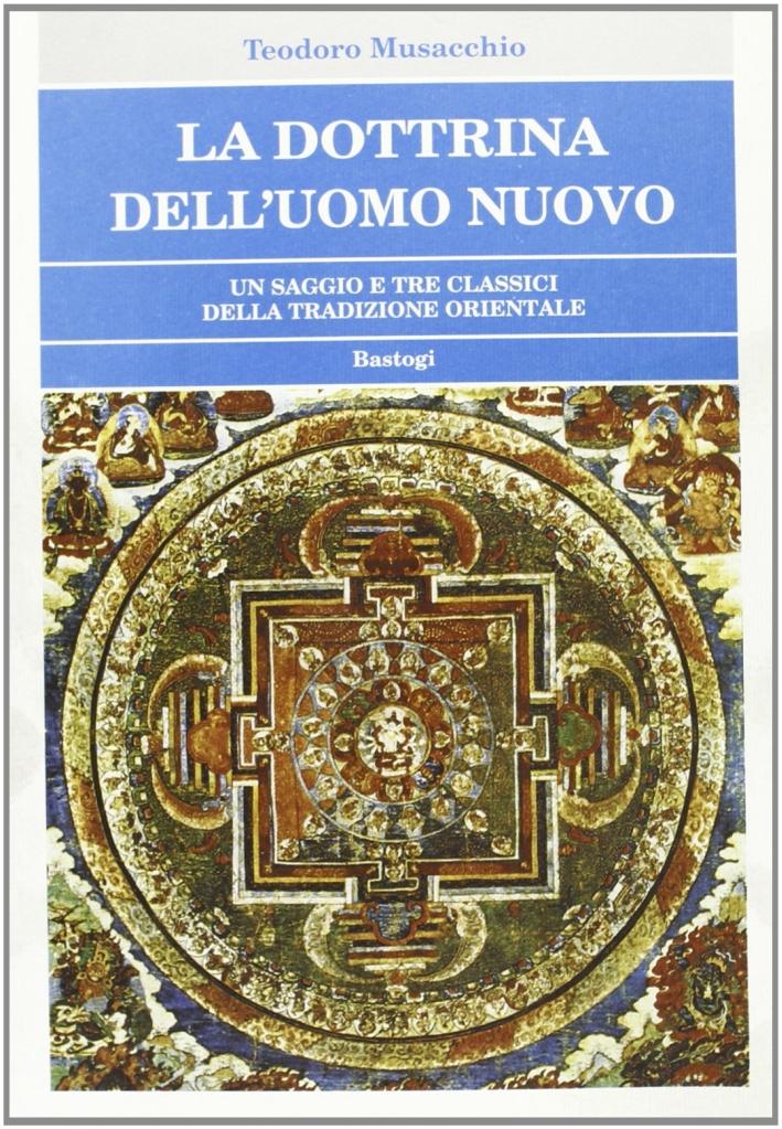La dottrina dell'uomo nuovo. Un saggio e tre classici della tradizione orientale.
