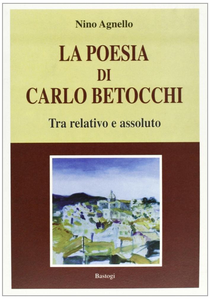 La poesia di Carlo Betocchi. Tra relativo e assoluto.