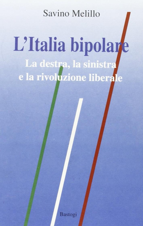 L'Italia bipolare. La Destra, la Sinistra e la rivoluzione liberale.