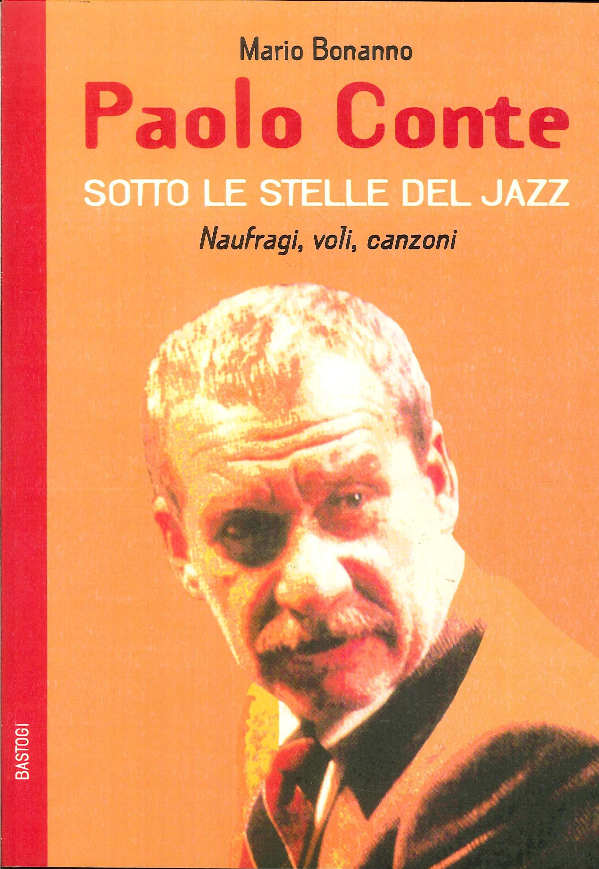 Paolo Conte. Naufragi, voli, canzoni. Sotto le stelle del jazz.