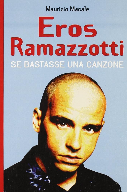 Eros Ramazzotti. Se bastasse una canzone.